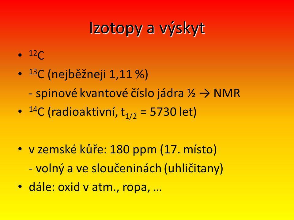 Izotopy a výskyt 12 C 13 C (nejběžneji 1,11 %) - spinové kvantové číslo jádra ½ → NMR 14 C (radioaktivní, t 1/2 = 5730 let) v zemské kůře: 180 ppm (17.