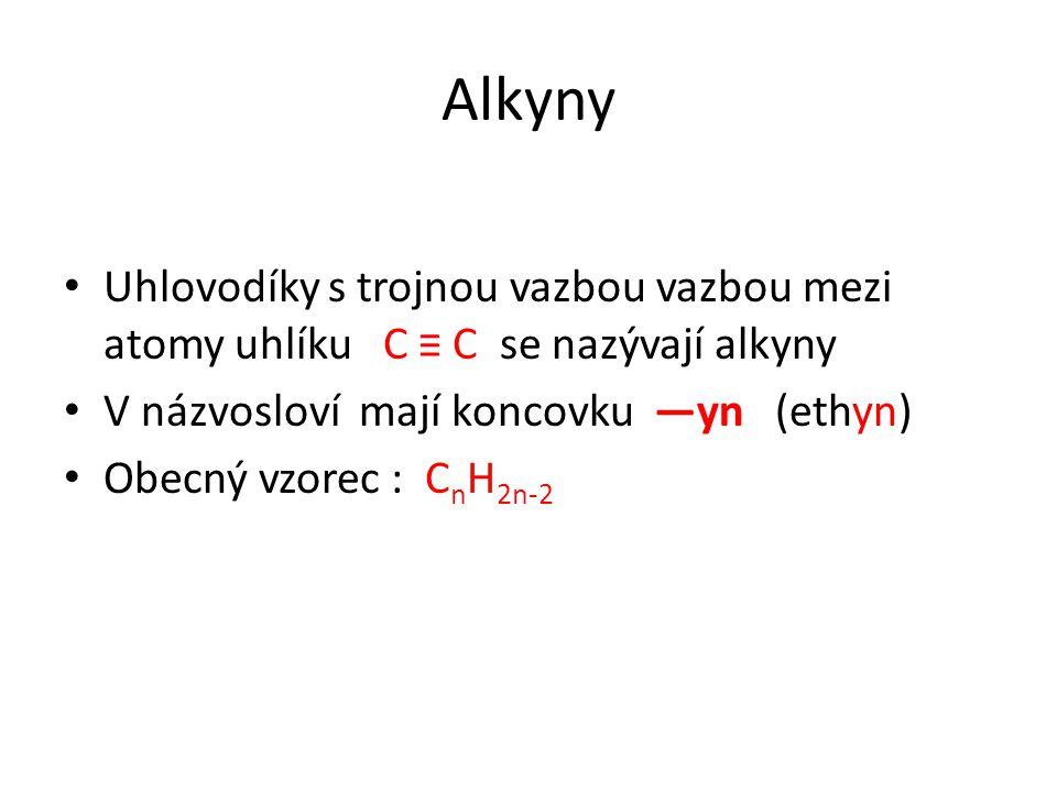 Alkyny Uhlovodíky s trojnou vazbou vazbou mezi atomy uhlíku C ≡ C se nazývají alkyny V názvosloví mají koncovku —yn (ethyn) Obecný vzorec : C n H 2n-2