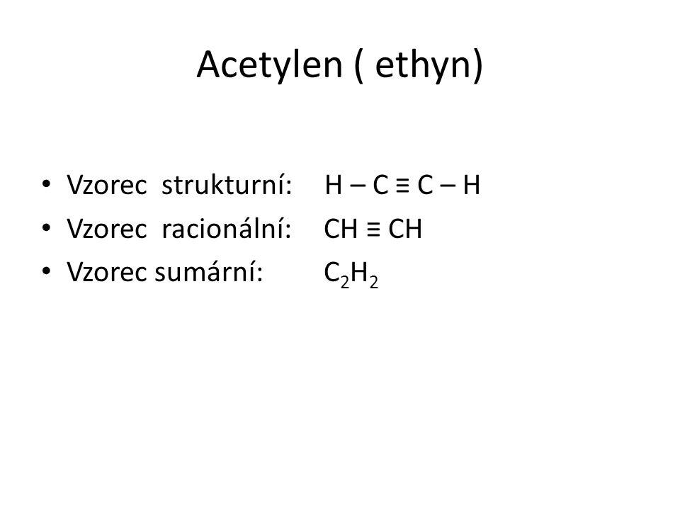 Acetylen Vlastnosti: Čistý acetylen je bezbarvý plyn, bez zápachu, zdraví škodlivý Se vzduchem po zapálení výbušný Příprava: reakci karbidu vápenatého s vodou: Rovnice: CaC 2 + 2 H 2 O → C 2 H 2 + Ca(OH) 2