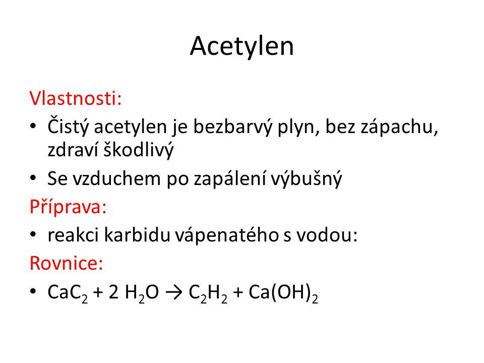 Acetylen Využití: surovina k výrobě mnoha organických sloučenin a plastů (PVC) svařování (autogen) - s kyslíkem dosahuje teplota plamene až 3000 o C Přechovávání: acetylen se přepravuje v tlakových nádobách, označených hnědým pruhem, kde je rozpuštěn v acetonu je výbušný již pouhým stlačením