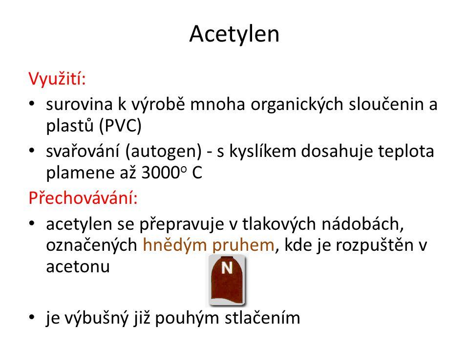 Acetylen Využití: surovina k výrobě mnoha organických sloučenin a plastů (PVC) svařování (autogen) - s kyslíkem dosahuje teplota plamene až 3000 o C P