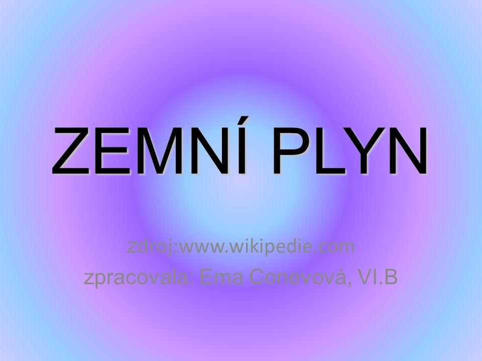 ZEMNÍ PLYN z droj:www.wikipedie.com zpracovala: Ema Conevová, VI.B