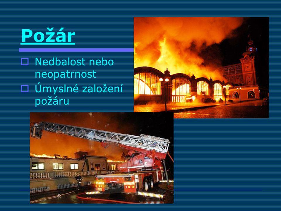 Požár  Nedbalost nebo neopatrnost  Úmyslné založení požáru