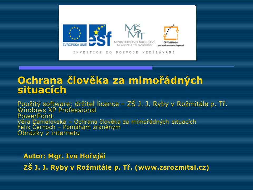 Ochrana člověka za mimořádných situacích Použitý software: držitel licence – ZŠ J.