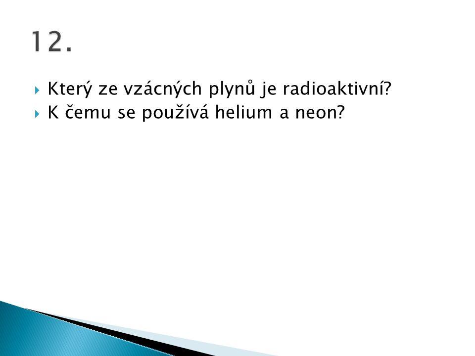  Který ze vzácných plynů je radioaktivní?  K čemu se používá helium a neon?