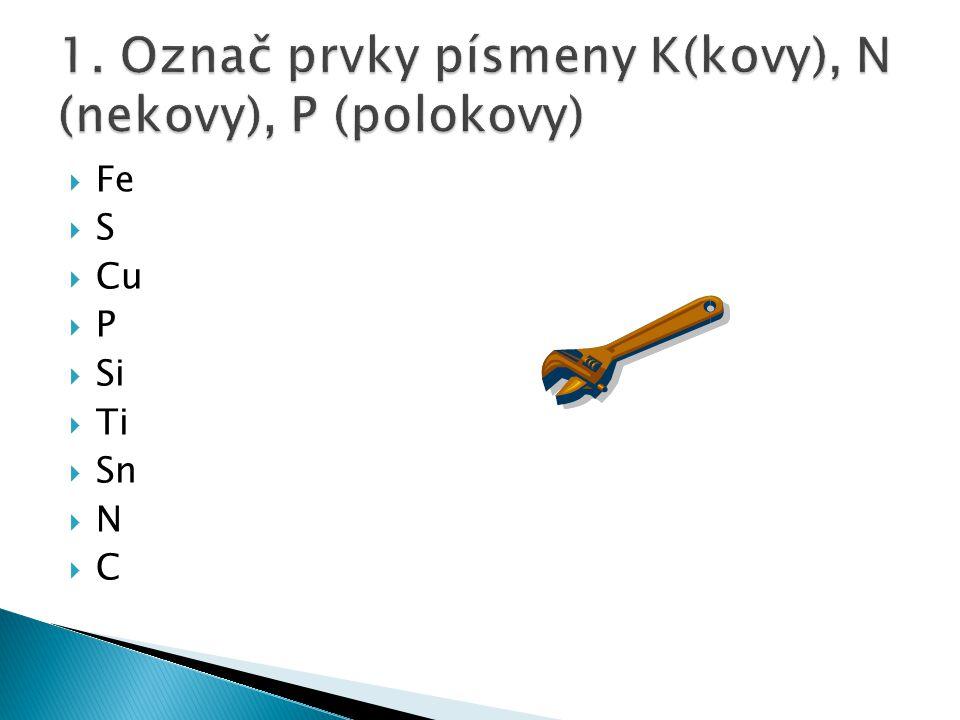  1.Kovy a, - polovodiče, přechod mezi kovy a nekovy  2.