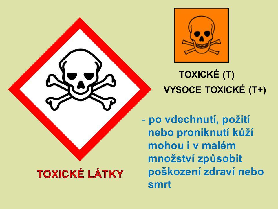 TOXICKÉ (T) VYSOCE TOXICKÉ (T+) - po vdechnutí, požití nebo proniknutí kůží mohou i v malém množství způsobit poškození zdraví nebo smrt