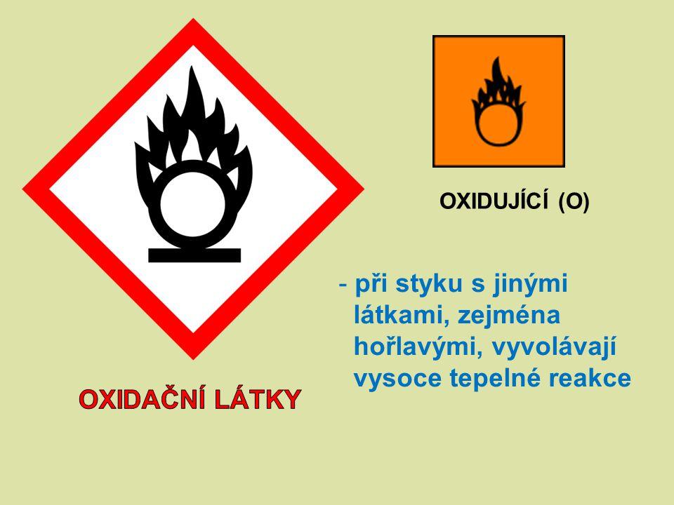 OXIDUJÍCÍ (O) - při styku s jinými látkami, zejména hořlavými, vyvolávají vysoce tepelné reakce