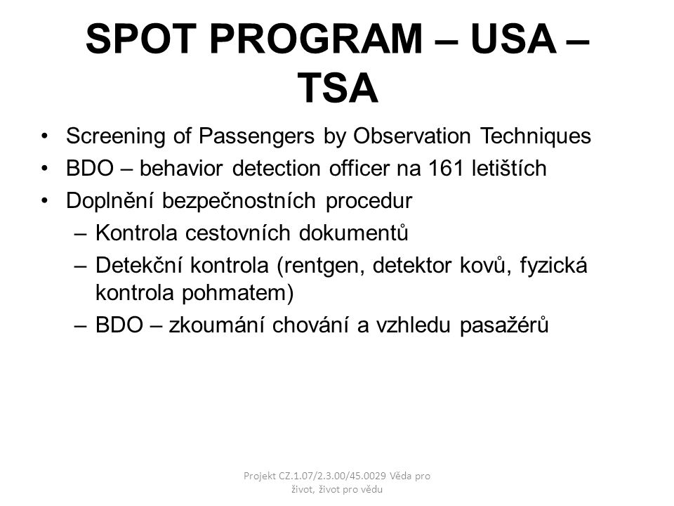 SPOT PROGRAM – USA – TSA Screening of Passengers by Observation Techniques BDO – behavior detection officer na 161 letištích Doplnění bezpečnostních p