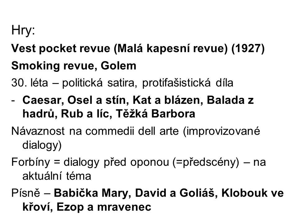 Hry: Vest pocket revue (Malá kapesní revue) (1927) Smoking revue, Golem 30. léta – politická satira, protifašistická díla -Caesar, Osel a stín, Kat a