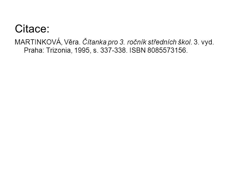 Citace: MARTINKOVÁ, Věra. Čítanka pro 3. ročník středních škol. 3. vyd. Praha: Trizonia, 1995, s. 337-338. ISBN 8085573156.