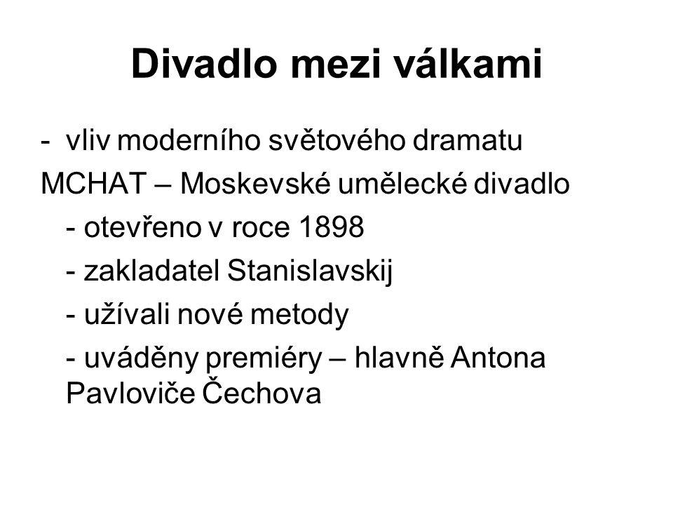 Divadlo mezi válkami -vliv moderního světového dramatu MCHAT – Moskevské umělecké divadlo - otevřeno v roce 1898 - zakladatel Stanislavskij - užívali