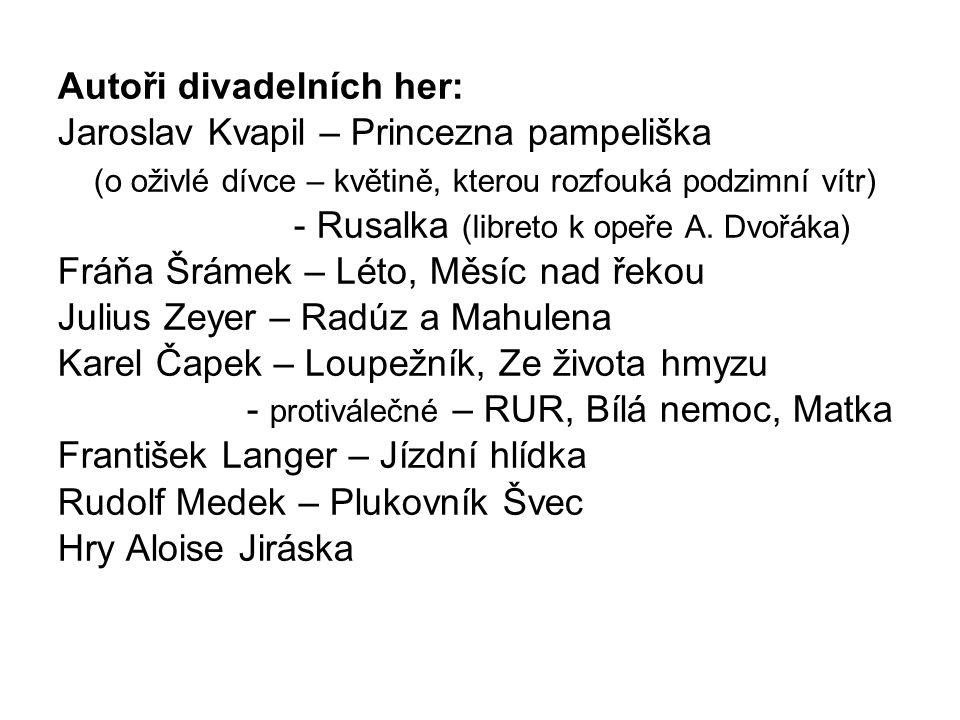 Autoři divadelních her: Jaroslav Kvapil – Princezna pampeliška (o oživlé dívce – květině, kterou rozfouká podzimní vítr) - Rusalka (libreto k opeře A.