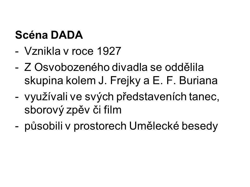 Scéna DADA -Vznikla v roce 1927 -Z Osvobozeného divadla se oddělila skupina kolem J. Frejky a E. F. Buriana -využívali ve svých představeních tanec, s