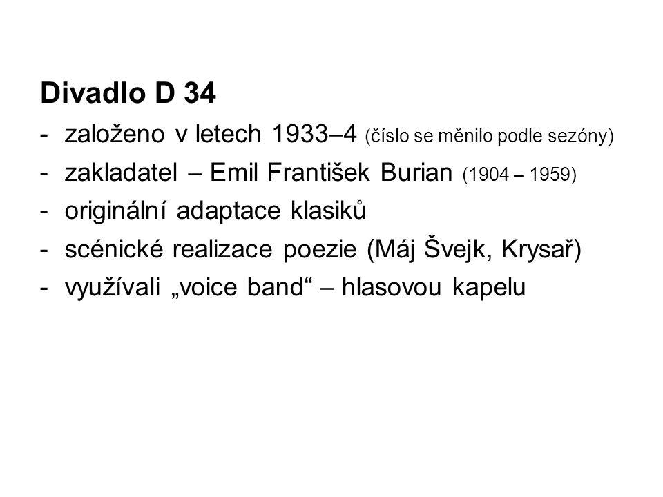 Divadlo D 34 -založeno v letech 1933–4 (číslo se měnilo podle sezóny) -zakladatel – Emil František Burian (1904 – 1959) -originální adaptace klasiků -