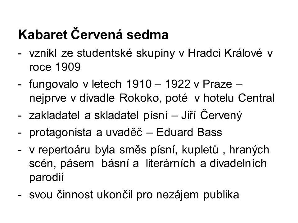 Kabaret Červená sedma -vznikl ze studentské skupiny v Hradci Králové v roce 1909 -fungovalo v letech 1910 – 1922 v Praze – nejprve v divadle Rokoko, p