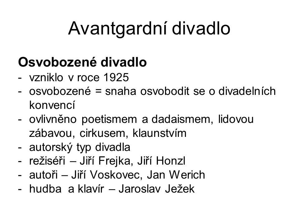 Avantgardní divadlo Osvobozené divadlo -vzniklo v roce 1925 -osvobozené = snaha osvobodit se o divadelních konvencí -ovlivněno poetismem a dadaismem,