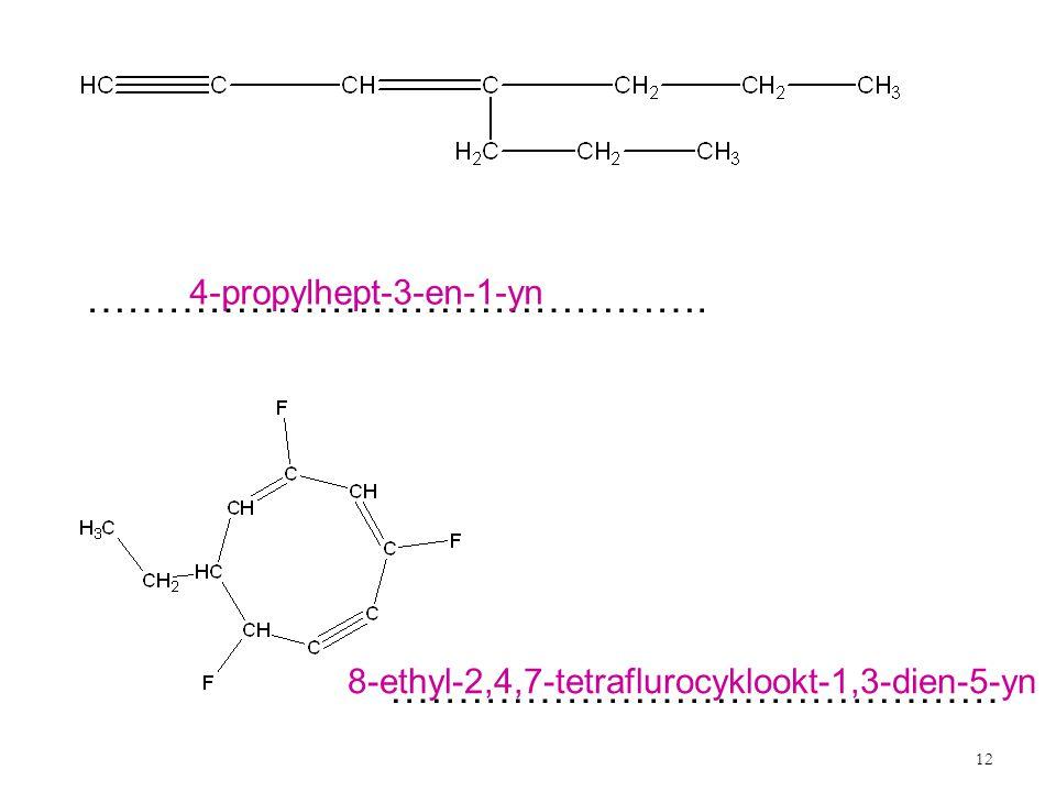 12 ………………………………………. ……………………………………… 4-propylhept-3-en-1-yn 8-ethyl-2,4,7-tetraflurocyklookt-1,3-dien-5-yn