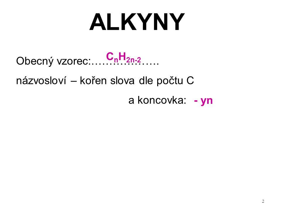 2 ALKYNY Obecný vzorec:………………. názvosloví – kořen slova dle počtu C a koncovka: C n H 2n-2 - yn
