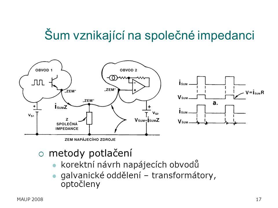 MAUP 200817 Šum vznikající na společné impedanci  metody potlačení korektní návrh napájecích obvodů galvanické oddělení – transformátory, optočleny