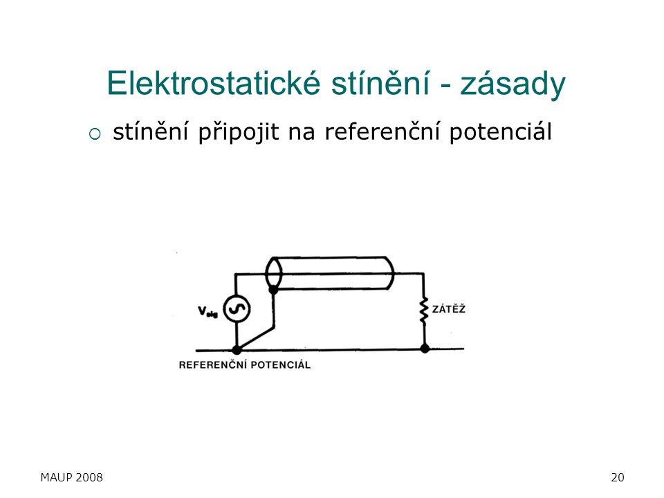 MAUP 200820 Elektrostatické stínění - zásady  stínění připojit na referenční potenciál
