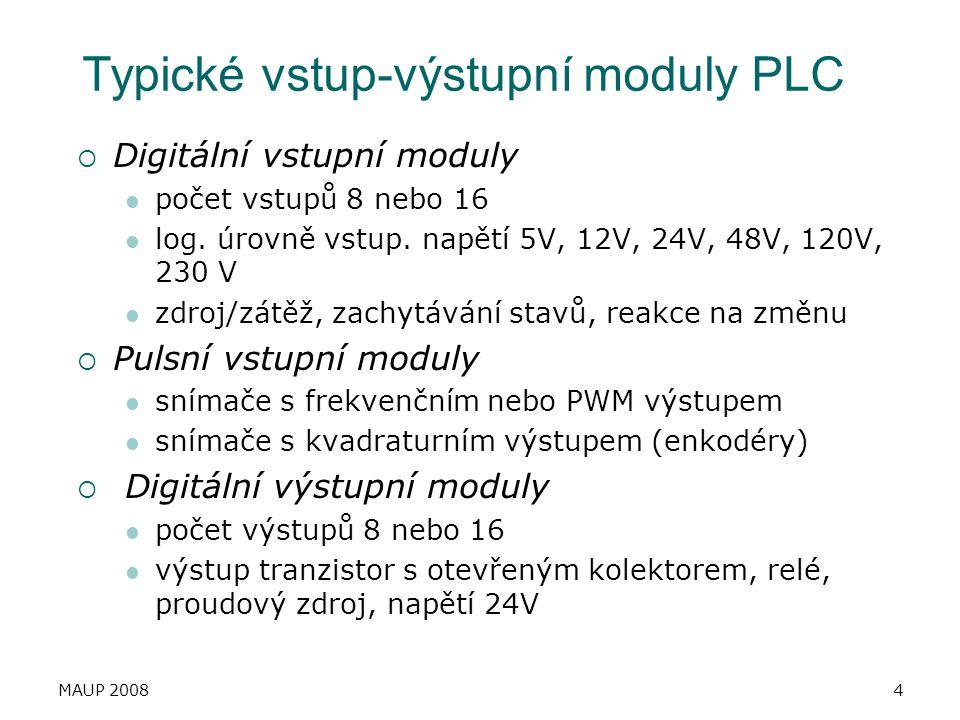 MAUP 20084 Typické vstup-výstupní moduly PLC  Digitální vstupní moduly počet vstupů 8 nebo 16 log. úrovně vstup. napětí 5V, 12V, 24V, 48V, 120V, 230