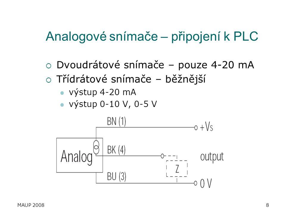 MAUP 20088 Analogové snímače – připojení k PLC  Dvoudrátové snímače – pouze 4-20 mA  Třídrátové snímače – běžnější výstup 4-20 mA výstup 0-10 V, 0-5