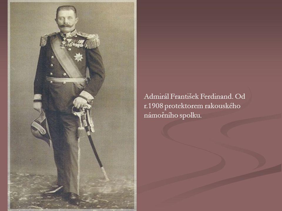 Admirál František Ferdinand. Od r.1908 protektorem rakouského námořního spolku.
