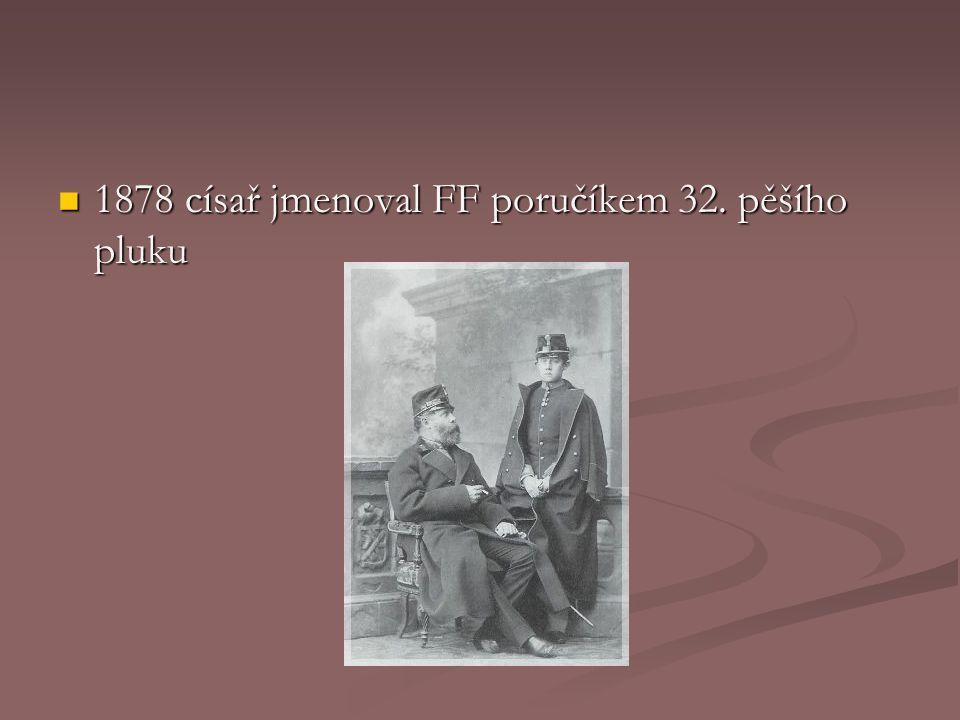 1878 císař jmenoval FF poručíkem 32. pěšího pluku 1878 císař jmenoval FF poručíkem 32. pěšího pluku