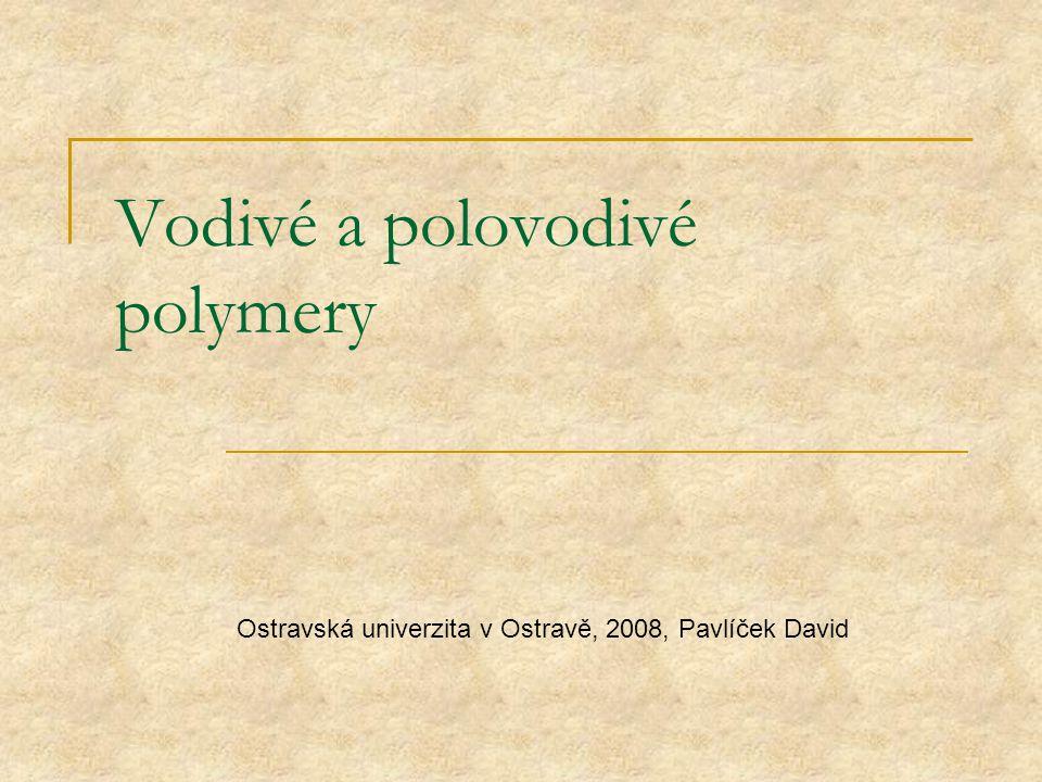 Vodivé a polovodivé polymery Ostravská univerzita v Ostravě, 2008, Pavlíček David