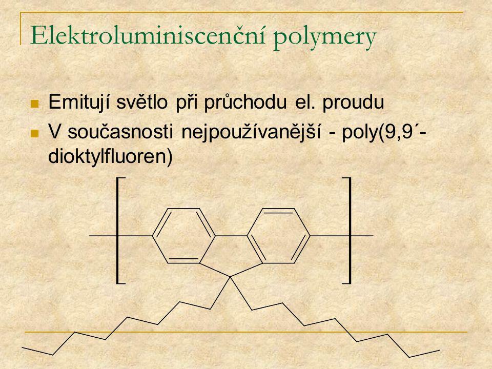 Elektroluminiscenční polymery Emitují světlo při průchodu el. proudu V současnosti nejpoužívanější - poly(9,9´- dioktylfluoren)