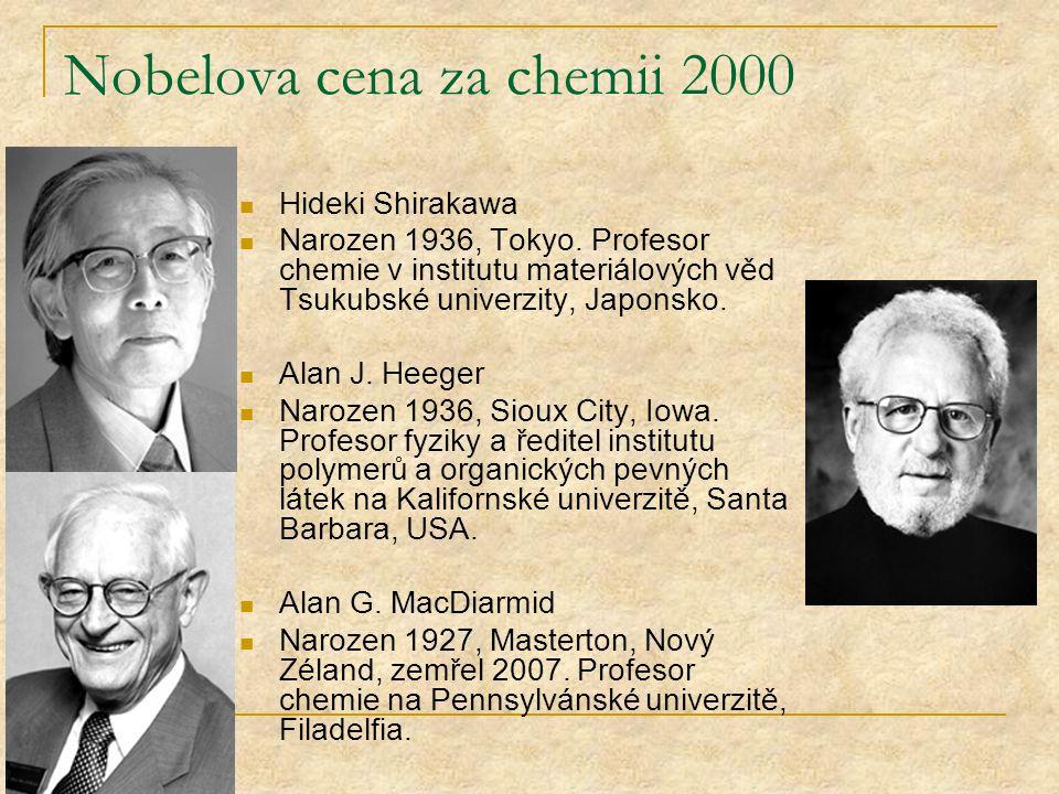 Nobelova cena za chemii 2000 Hideki Shirakawa Narozen 1936, Tokyo. Profesor chemie v institutu materiálových věd Tsukubské univerzity, Japonsko. Alan