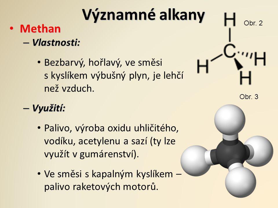 Významné alkany Methan Methan – Vlastnosti: Bezbarvý, hořlavý, ve směsi s kyslíkem výbušný plyn, je lehčí než vzduch. – Využití: Palivo, výroba oxidu