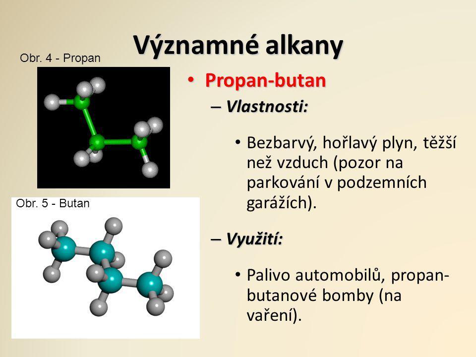 Významné alkany Propan-butan Propan-butan – Vlastnosti: Bezbarvý, hořlavý plyn, těžší než vzduch (pozor na parkování v podzemních garážích). – Využití