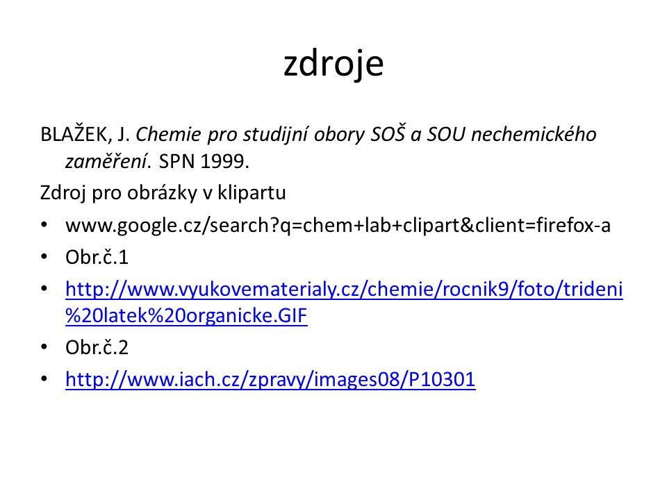 zdroje BLAŽEK, J. Chemie pro studijní obory SOŠ a SOU nechemického zaměření.
