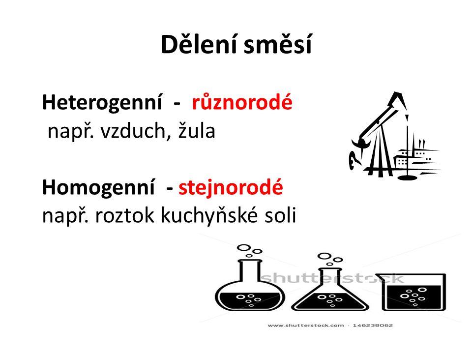 Dělení směsí Heterogenní - různorodé např. vzduch, žula Homogenní - stejnorodé např.