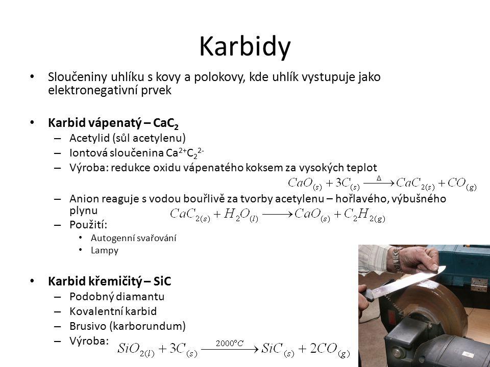 Karbidy Sloučeniny uhlíku s kovy a polokovy, kde uhlík vystupuje jako elektronegativní prvek Karbid vápenatý – CaC 2 – Acetylid (sůl acetylenu) – Iont