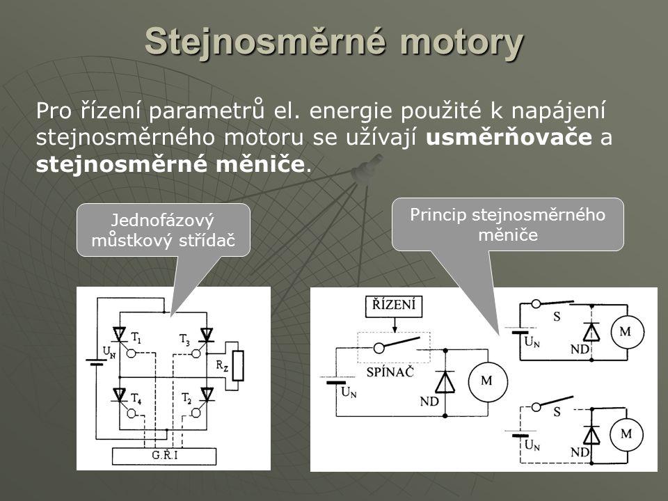 Stejnosměrné motory Pro řízení parametrů el. energie použité k napájení stejnosměrného motoru se užívají usměrňovače a stejnosměrné měniče. Princip st