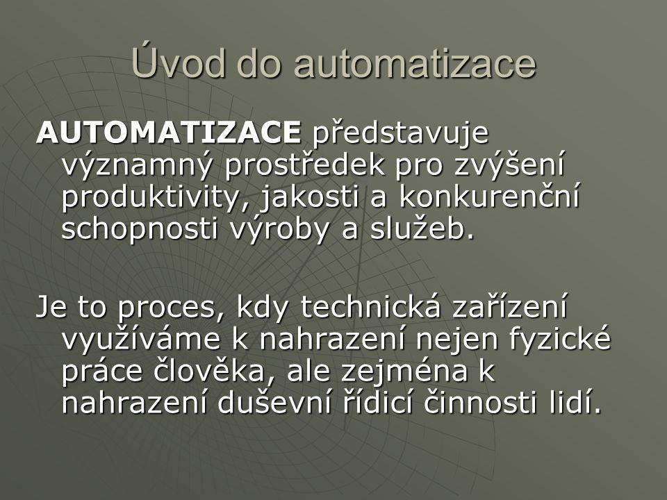 Úvod do automatizace AUTOMATIZACE představuje významný prostředek pro zvýšení produktivity, jakosti a konkurenční schopnosti výroby a služeb. Je to pr
