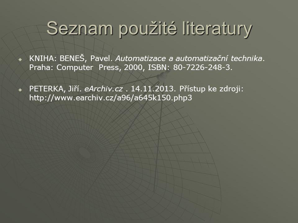 Seznam použité literatury   KNIHA: BENEŠ, Pavel. Automatizace a automatizační technika. Praha: Computer Press, 2000, ISBN: 80-7226-248-3.   PETERK