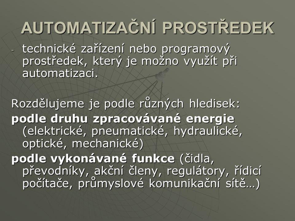 AUTOMATIZAČNÍ PROSTŘEDEK - technické zařízení nebo programový prostředek, který je možno využít při automatizaci. Rozdělujeme je podle různých hledise