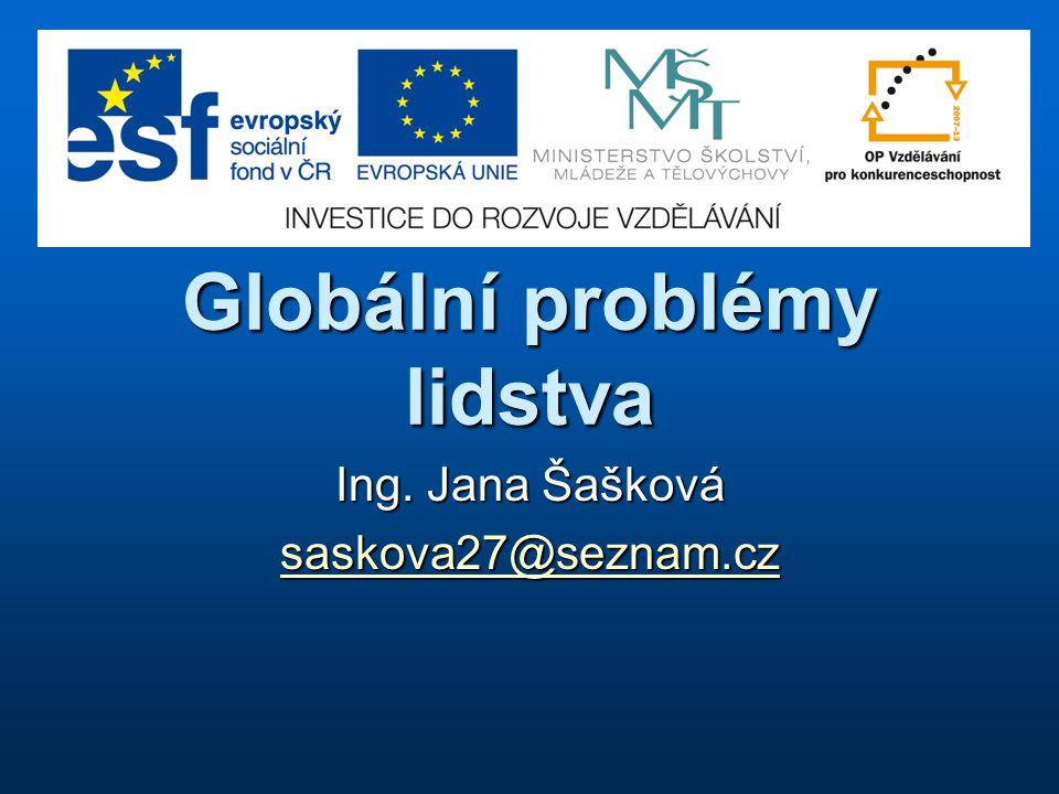 Globální problémy lidstva Ing. Jana Šašková saskova27@seznam.cz