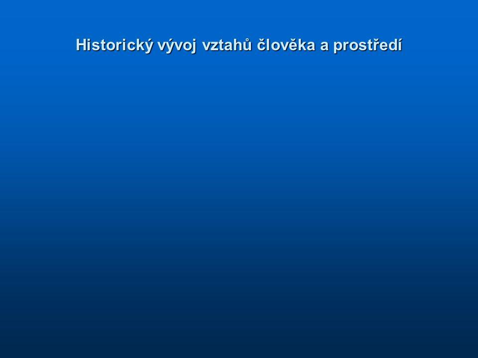 Člověk součástí ekosystému asi 2 miliony let většinu času jako každý jiný živočichvětšinu času jako každý jiný živočich stavba obydlí stavba obydlí lov a sběr lov a sběr lidská populacelidská populace málo početná málo početná neměla prostředky k přetváření neměla prostředky k přetváření před několika tisíci lety začal člověk více zasahovat do svého životního prostoru před několika tisíci lety začal člověk více zasahovat do svého životního prostoru nejzávažnější zásahy a poškození v 19.