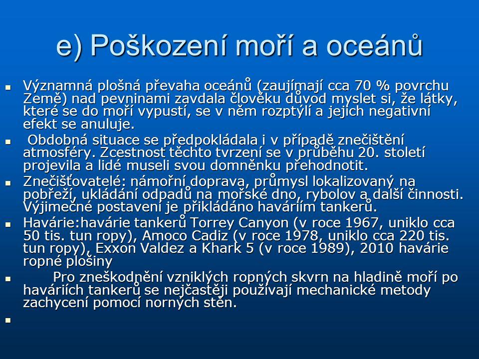 e) Poškození moří a oceánů Významná plošná převaha oceánů (zaujímají cca 70 % povrchu Země) nad pevninami zavdala člověku důvod myslet si, že látky, k