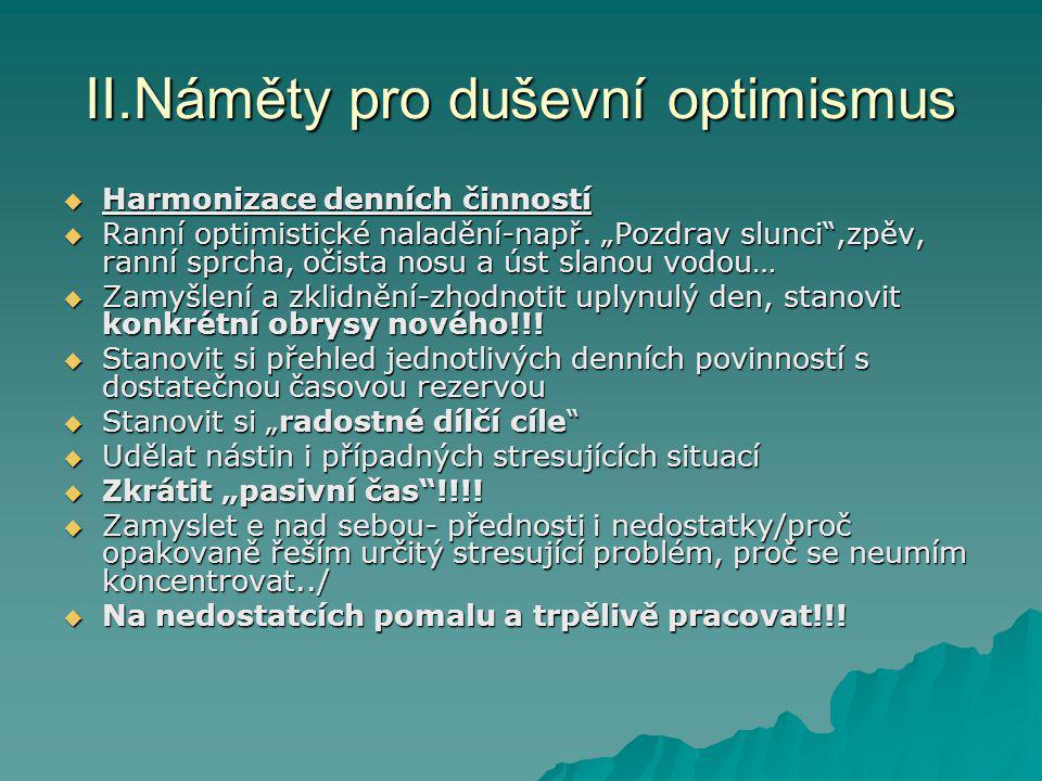 """II.Náměty pro duševní optimismus  Harmonizace denních činností  Ranní optimistické naladění-např. """"Pozdrav slunci"""",zpěv, ranní sprcha, očista nosu a"""