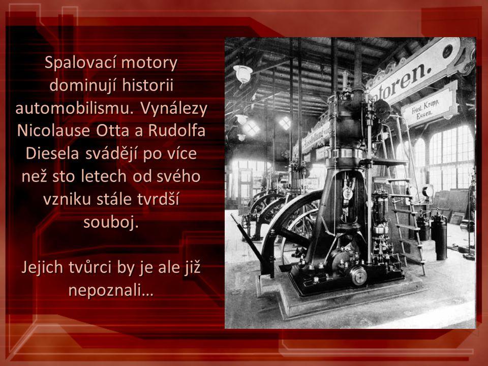 Spalovací motory dominují historii automobilismu. Vynálezy Nicolause Otta a Rudolfa Diesela svádějí po více než sto letech od svého vzniku stále tvrdš