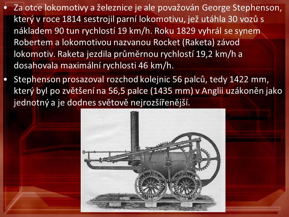 Za otce lokomotivy a železnice je ale považován George Stephenson, který v roce 1814 sestrojil parní lokomotivu, jež utáhla 30 vozů s nákladem 90 tun