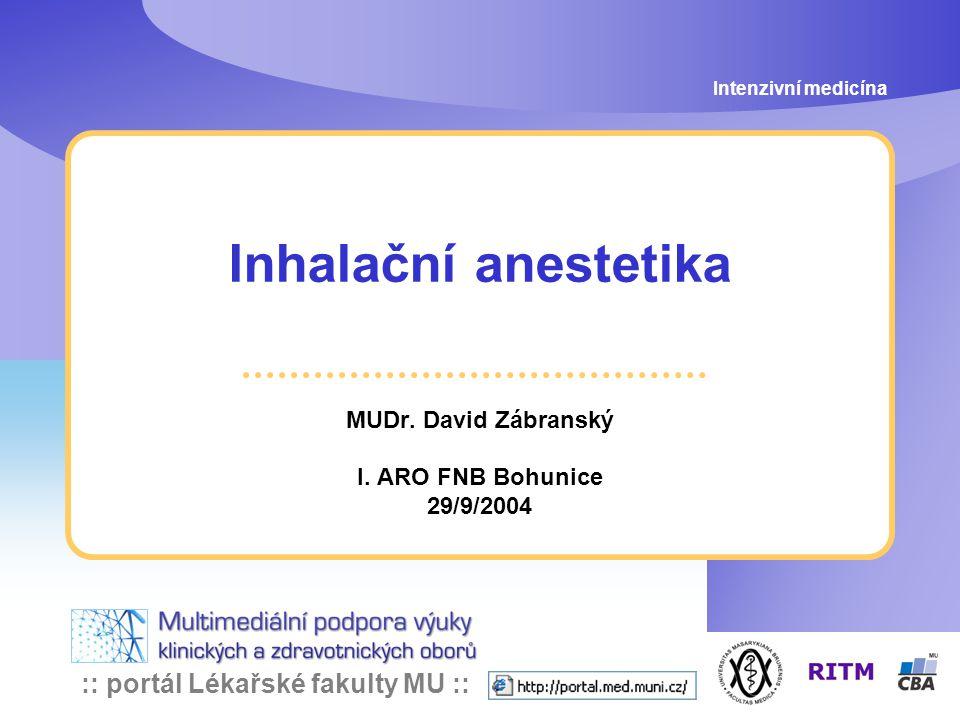 :: portál Lékařské fakulty MU :: Inhalační anestetika MUDr. David Zábranský I. ARO FNB Bohunice 29/9/2004 Intenzivní medicína