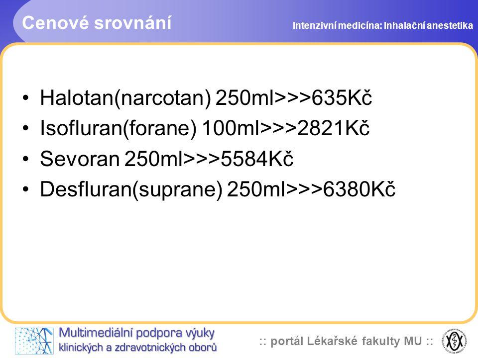 :: portál Lékařské fakulty MU :: Cenové srovnání Halotan(narcotan) 250ml>>>635Kč Isofluran(forane) 100ml>>>2821Kč Sevoran 250ml>>>5584Kč Desfluran(sup