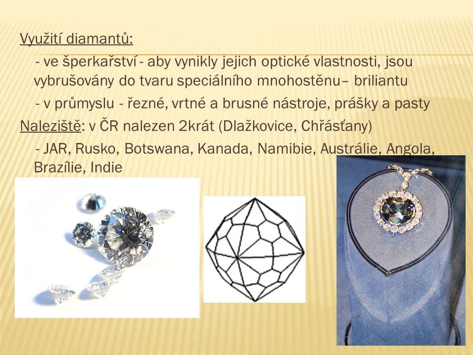 Využití diamantů: - ve šperkařství - aby vynikly jejich optické vlastnosti, jsou vybrušovány do tvaru speciálního mnohostěnu– briliantu - v průmyslu -